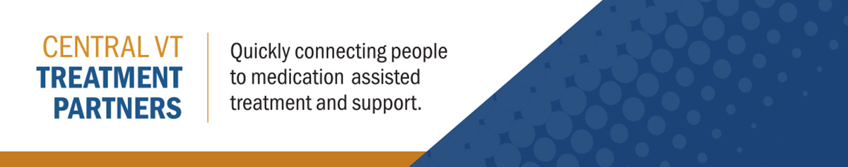 Central VT Treatment Partners - Quickly connecting people to medication assisted treatment and support